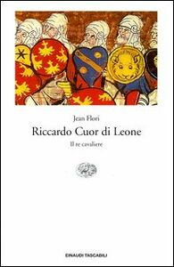 Libro Riccardo Cuor di Leone. Il re cavaliere Jean Flori