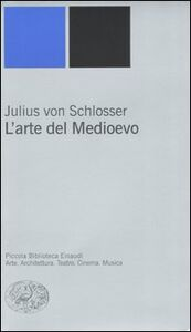 Libro L' arte del Medioevo Julius von Schlosser