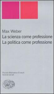 Foto Cover di La scienza come professione. La politica come professione, Libro di Max Weber, edito da Einaudi
