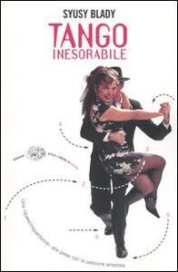 Tango inesorabile. Una «quasicinquantenne» alle prese con la passione amorosa - Syusy Blady - copertina
