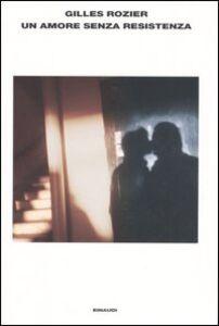 Libro Un amore senza resistenza Gilles Rozier