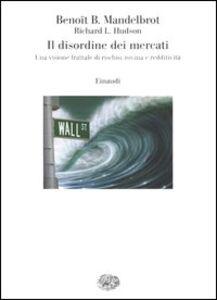 Libro Il disordine dei mercati. Una visione frattale di rischio, rovina e redditività Benoît B. Mandelbrot , Richard L. Hudson