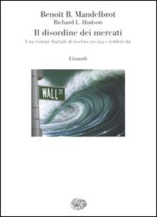 Il disordine dei mercati. Una visione frattale di rischio, rovina e redditività - Benoît B. Mandelbrot,Richard L. Hudson - copertina
