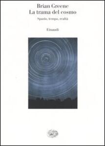La trama del cosmo. Spazio, tempo, realtà - Brian Greene - copertina