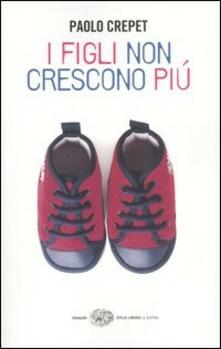 I figli non crescono più - Paolo Crepet - copertina