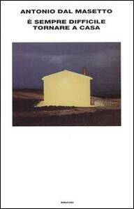 È sempre difficile tornare a casa - Antonio Dal Masetto - copertina