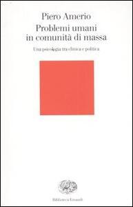 Problemi umani in comunità di massa. Una psicologia tra clinica e politica - Piero Amerio - copertina