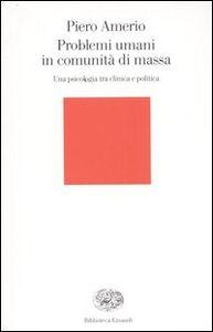 Foto Cover di Problemi umani in comunità di massa. Una psicologia tra clinica e politica, Libro di Piero Amerio, edito da Einaudi