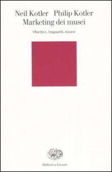 Marketing dei musei. Obiettivi, traguardi, risorse.pdf