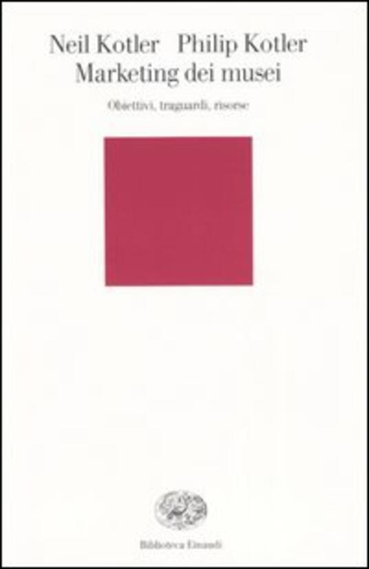 Marketing dei musei. Obiettivi, traguardi, risorse - Neil Kotler,Philip Kotler - copertina