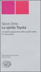 Foto Cover di Lo spirito Toyota. Il modello giapponese della qualità totale. E il suo prezzo, Libro di Ohno Taiichi, edito da Einaudi