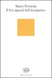 Libro Il sex appeal dell'inorganico Mario Perniola