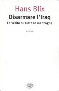 Disarmare l'Iraq. La verità su tutte le menzogne - Hans Blix - copertina