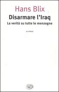 Libro Disarmare l'Iraq. La verità su tutte le menzogne Hans Blix