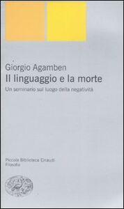 Libro Il linguaggio e la morte. Un seminario sul luogo della negatività Giorgio Agamben