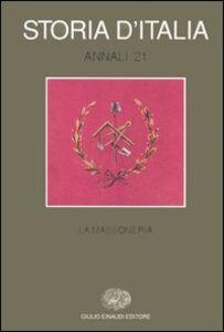 Foto Cover di Storia d'Italia. Annali. Vol. 21: La massoneria., Libro di  edito da Einaudi