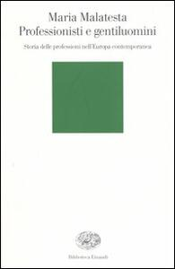 Professionisti e gentiluomini. Storia delle professioni nell'Europa contemporanea - Maria Malatesta - copertina