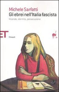 Libro Gli ebrei nell'Italia fascista. Vicende, identità, persecuzione Michele Sarfatti