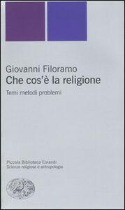 Foto Cover di Che cos'è la religione. Temi metodi problemi, Libro di Giovanni Filoramo, edito da Einaudi