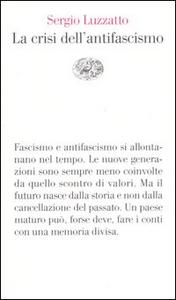 Libro La crisi dell'antifascismo Sergio Luzzatto