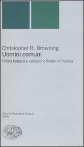 Uomini comuni. Polizia tedesca e «soluzione finale» in Polonia - Christopher R. Browning - copertina