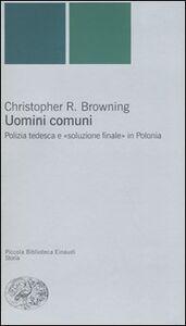 Libro Uomini comuni. Polizia tedesca e «soluzione finale» in Polonia Christopher R. Browning