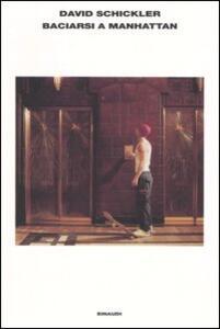 Baciarsi a Manhattan - David Schickler - copertina
