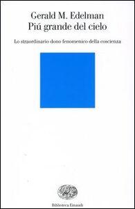 Libro Più grande del cielo. Lo straordinario dono fenomenico della coscienza Gerald M. Edelman