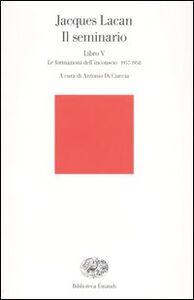 Foto Cover di Il seminario. Libro V. Le formazioni dell'inconscio 1957-1958, Libro di Jacques Lacan, edito da Einaudi