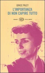 Foto Cover di L' importanza di non capire tutto, Libro di Grace Paley, edito da Einaudi