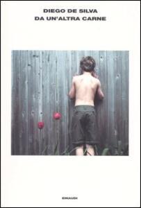 Da un'altra carne - Diego De Silva - copertina