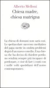 Chiesa madre, chiesa matrigna. Un discorso storico sul cristianesimo che cambia - Alberto Melloni - copertina