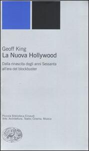 La nuova Hollywood. Dalla rinascita degli anni Sessanta all'era del blockbuster - Geoff King - copertina