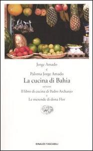 La cucina di Bahia, ovvero Il libro di cucina di Pedro Archanjo e le merende di Dona Flor - Jorge Amado,Paloma Jorge Amado - copertina