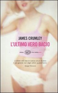 Libro L' ultimo vero bacio James Crumley