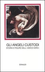 Gli angeli custodi. Storia e figure dell'«amico vero» - copertina
