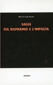 Foto Cover di Saggi sul risparmio e l'imposta, Libro di Luigi Einaudi, edito da Einaudi