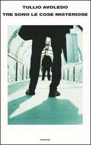 Foto Cover di Tre sono le cose misteriose, Libro di Tullio Avoledo, edito da Einaudi