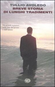 Foto Cover di Breve storia di lunghi tradimenti, Libro di Tullio Avoledo, edito da Einaudi