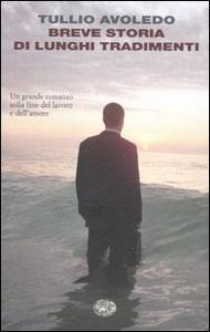 Libro Breve storia di lunghi tradimenti Tullio Avoledo