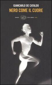 Foto Cover di Nero come il cuore, Libro di Giancarlo De Cataldo, edito da Einaudi
