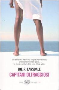Foto Cover di Capitani oltraggiosi, Libro di Joe R. Lansdale, edito da Einaudi