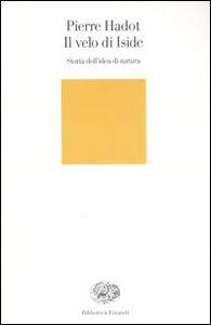Foto Cover di Il velo d'Iside. Storia dell'idea di natura, Libro di Pierre Hadot, edito da Einaudi