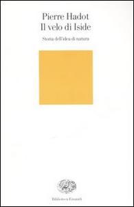 Libro Il velo d'Iside. Storia dell'idea di natura Pierre Hadot