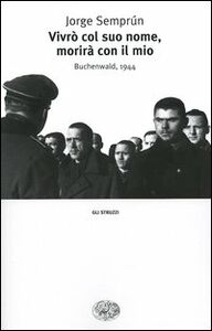 Libro Vivrò col suo nome, morirà con il mio. Buchenwald, 1944 Jorge Semprún