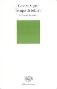 Libro Tempo di bilanci. La fine del Novecento Cesare Segre