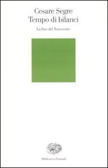 Tempo di bilanci. La fine del Novecento - Cesare Segre - copertina