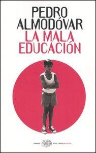 Foto Cover di La mala educación, Libro di Pedro Almodóvar, edito da Einaudi