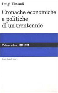 Foto Cover di Cronache economiche e politiche di un trentennio (1893-1925). Vol. 1: 1893-1902., Libro di Luigi Einaudi, edito da Einaudi