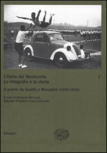 L' Italia del Novecento. Le fotografie e la storia. Vol. 1\1: Il potere da Giolitti a Mussolini (1900-1945).